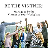 Be the Vintner: Manage to Be the Vintner of Your Workplace (Management)
