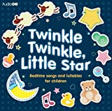 Twinkle Twinkle, Little Star: Bedtime Songs and Lullabies