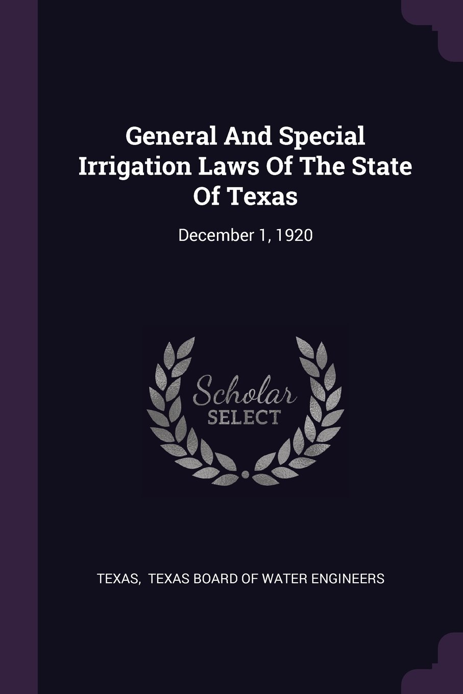 General And Special Irrigation Laws Of The State Of Texas: December 1, 1920 pdf epub