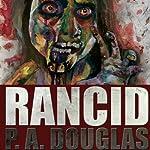 Rancid: A Zombie Novel   P.A. Douglas