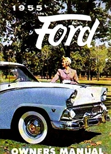 A MUST FOR OWNERS, MECHANICS & RESTORERS - THE 1955 FORD CAR OWNERS INSTRUCTION & OPERATING MANUAL - USER GUIDE - INCLUDES: Customline, Club, Mainline, Sunliner, Skyliner, Victoria, Wagons, Fairlane, Courier Sedan Delivery, Crestline, Country