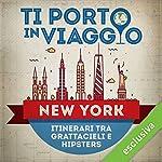 Ti porto in viaggio: New York. Itinerari tra grattacieli e hipsters   Chiara Di Paola di TBnet