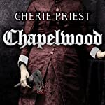 Chapelwood: Borden Dispatches, Book 2 | Cherie Priest