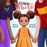 I Am Whole: A Multi-Racial Children's Book Celebrating Diversity, Language, Race and Culture