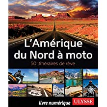 L'Amérique du Nord à moto - 50 itinéraires de rêve (French Edition)