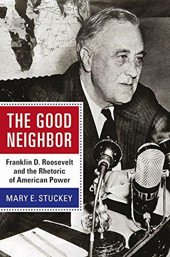 Download The Good Neighbor: Franklin D. Roosevelt and the Rhetoric of American Power (Rhetoric & Public Affairs) Pdf