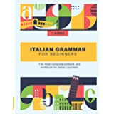 Italian Grammar For Beginners: The most complete textbook and workbook for Italian Learners (Italian Lessons and Stories for