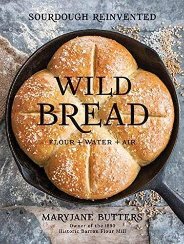 Wild Bread: Sourdough Reinvented by MaryJane Butters