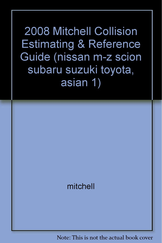 2008 Mitchell Collision Estimating & Reference Guide (nissan m-z scion  subaru suzuki toyota, asian 1): mitchell: Amazon.com: Books