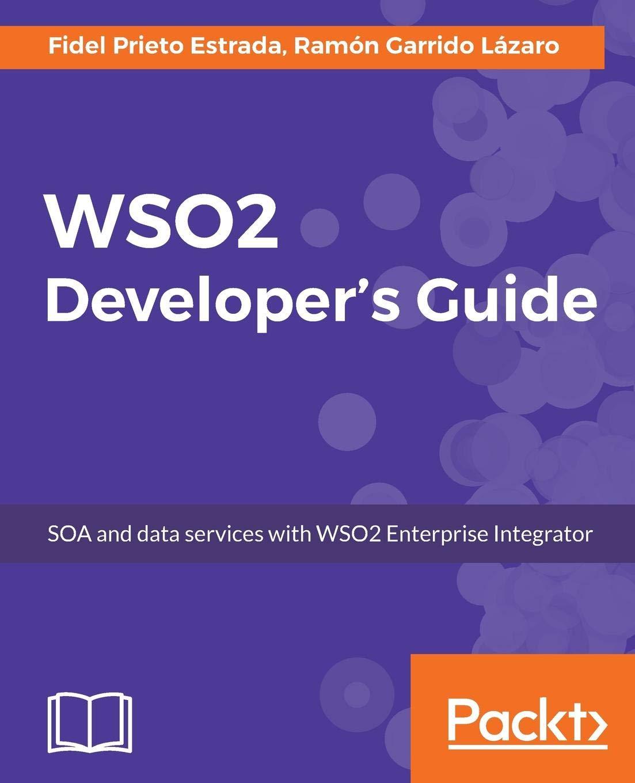 WSO2 Developers Guide: Amazon.es: Ramón Garrido, Fidel Prieto Estrada: Libros en idiomas extranjeros