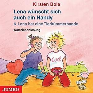 Lena wünscht sich auch ein Handy / Lena hat eine Tierkümmerbande Hörbuch