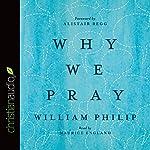 Why We Pray | William J. U. Philip