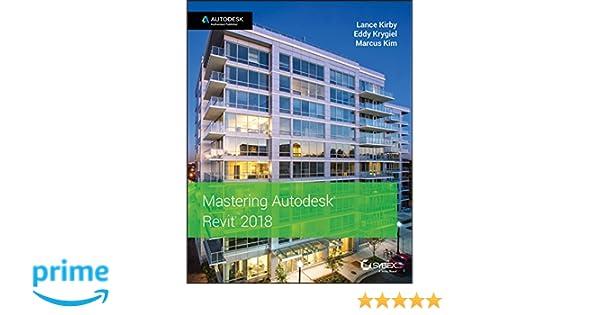 Mastering Autodesk Revit 2018: Lance Kirby, Eddy Krygiel, Marcus Kim