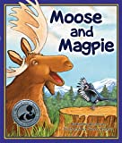 Moose and Magpie, Bettina Restrepo and Sherry Rogers, 1934359971