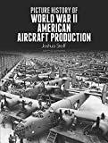 Picture History of World War II American Aircraft Production (Dover Books on Transportation)
