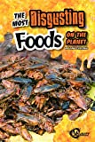 The Most Disgusting Foods on the Planet, John Perritano, 1429675349