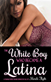 The White Boy Who Became a Latina: A Transgender Transformation Tale (English Edition)