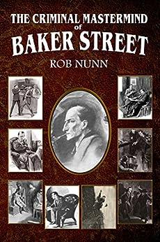 The Criminal Mastermind of Baker Street by [Nunn, Rob]