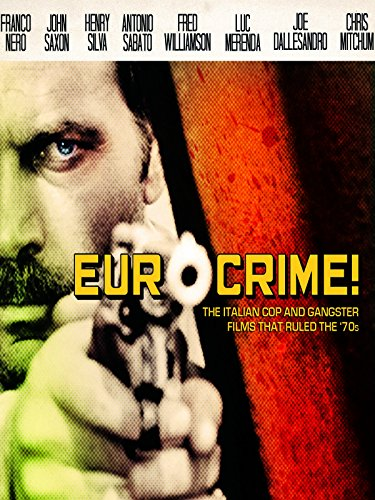 Eurocrime!  The Italian Cop and Gangster Films That Ruled the (70s Italian)