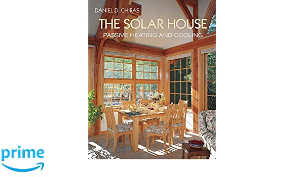 The Solar House: Passive Heating and Cooling: 10: Amazon.es: Daniel D. Chiras: Libros en idiomas extranjeros