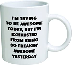 Heaven of Mugs TM SYNCHKG048297 Trying Today, but I'm Exhausted from Being so Freakin' Awesome Yesterday-Coffee Mug by Heaven Creations 11 oz-Funny Inspirational, 11 Ounce, White