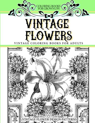 Vintage Flower Patterns (Coloring Books for Grownups Vintage Flowers: Vintage Coloring Books for Adults Vintage Flower Design Patterns)