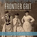 Frontier Grit: The Unlikely True Stories of Daring Pioneer Women Audiobook by Marianne Monson Narrated by Caroline Shaffer