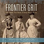 Frontier Grit: The Unlikely True Stories of Daring Pioneer Women | Marianne Monson