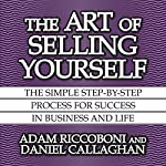 The Art of Selling Yourself: The Simple Step-by-Step Process for Success in Business and Life | Adam Riccoboni,Daniel Callaghan
