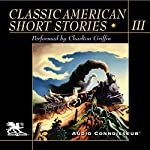 Classic American Short Stories, Volume 3 | Mark Twain,Nathaniel Hawthorne,Shirley Jackson,James Thurber,O. Henry,Stephen Crane,Sherwood Anderson,Ring Lardner,Henry James,Katherine Porter