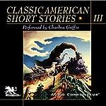 Classic American Short Stories, Volume 3   Mark Twain,Nathaniel Hawthorne,Shirley Jackson,James Thurber,O. Henry,Stephen Crane,Sherwood Anderson,Ring Lardner,Henry James,Katherine Porter