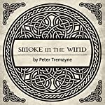 Smoke in the Wind: A Sister Fidelma Mystery of Ancient Ireland | Peter Tremayne
