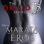 Exotic: The Druid Series, Book 7.5 | Marata Eros