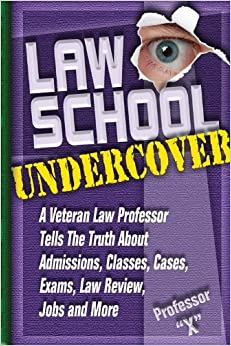 Law School Undercover: A Veteran Law Professor Tells The Truth About Admissions, Classes, Cases, Exams, Law Review, Jobs, and More by Professor X (2011-07-15)