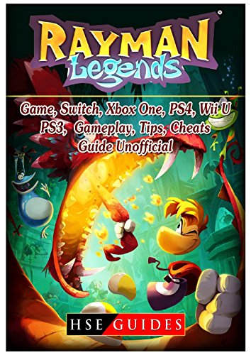 Rayman Legends Game, Switch, Xbox One, PS4, Wii U, PS3, Gameplay, Tips, Cheats, Guide Unofficial (Rayman Legends Best Version)