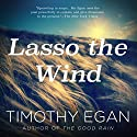 Lasso the Wind: Away to the New West Audiobook by Timothy Egan Narrated by John McLain