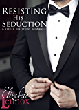 Resisting His Seduction (A Steele Brothers Romance Book 1)