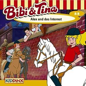 Alex und das Internat (Bibi und Tina 33) Hörspiel