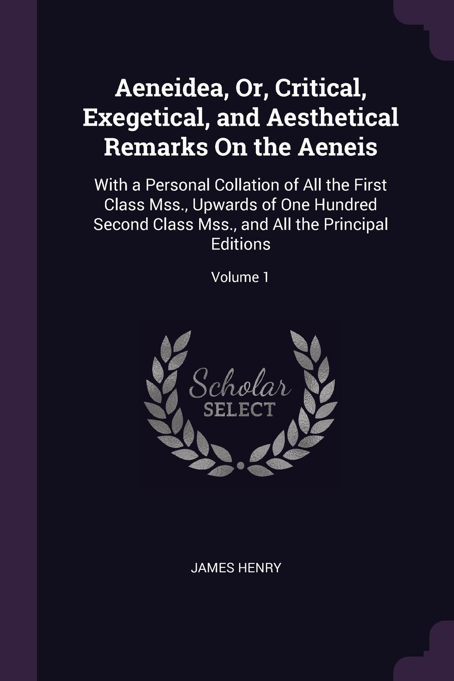 Aeneidea, Or, Critical, Exegetical, and Aesthetical Remarks On the Aeneis: With a Personal Collation of All the First Class Mss, Upwards of One and All the Principal Editions; Volume 1 pdf
