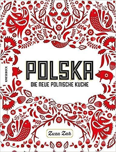 Polska: Die neue polnische Küche: Amazon.de: Zuza Zak, Jutta ...