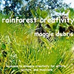 Rainforest Creativity: Hypnosis to Enhance Creativity for Artists, Writers, and Musicians | Maggie Dubris
