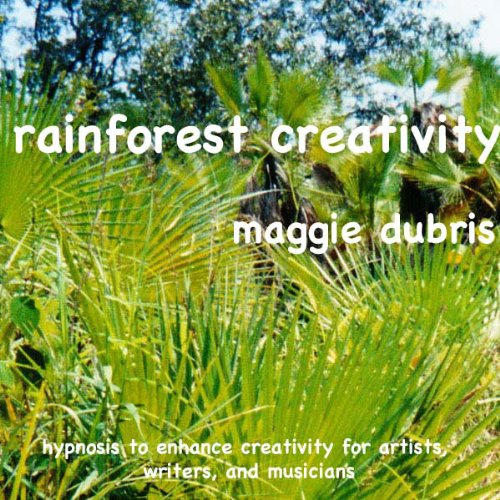 Rainforest Creativity: Hypnosis to Enhance Creativity for Artists, Writers, and Musicians