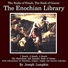 The Books of Enoch, The Book of Giants: The Enochian Library: 1 Enoch, 2 Enoch, 3 Enoch, The Manichean and Aramaic Book of Giants, With Information on Watchers, Grigori, Angels and Enoch's Calendar | Livre audio Auteur(s) : Joseph Lumpkin Narrateur(s) : Dennis Logan