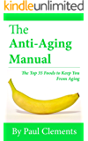 The Anti-Aging Manual - The Top 35 Foods to Keep You From Aging (Health, Nutrition and Wellness Series)