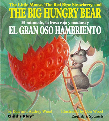 (The Little Mouse, the Red Ripe Strawberry, and the Big Hungry Bear/El Ratoncito, La Fresca Roja Y Madura Y El Gran Oso Hambriento (Child's Play ... Titles) (English and Spanish Edition))