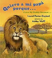 Quiero a mi papa Porque (I Love My Daddy Because English / Spanishedition) (Spanish Edition)