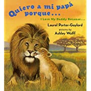 Quiero a mi papa Porque (I Love My Daddy Because English / Spanishedition) (Spanish Edition)