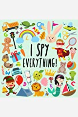 I Spy - Everything!: A Fun Guessing Game for 2-4 Year Olds (I Spy Book Collection for Kids) Paperback