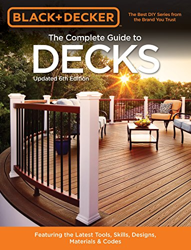 Black & Decker The Complete Guide to Decks 6th edition: Featuring the latest tools, skills, designs, materials & codes (Black & Decker Complete - Latest Glass Designs