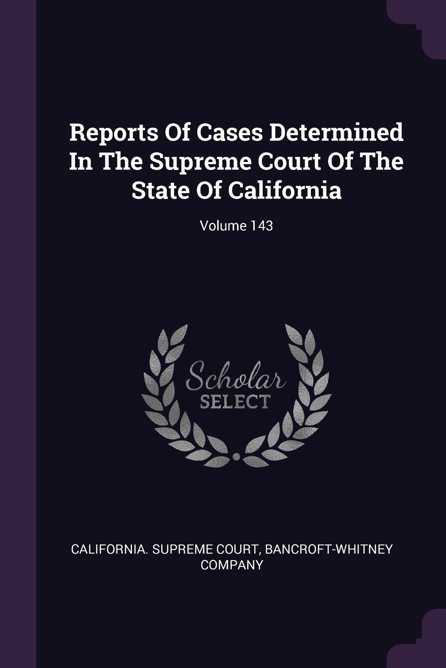 Reports Of Cases Determined In The Supreme Court Of The State Of California; Volume 143 PDF